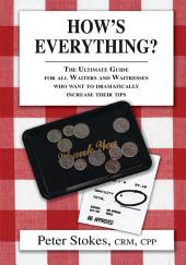 How's Everything? The Ultimate Guide for all Waiters and Waitresses Who Want to Dramatically Increase their Tips
