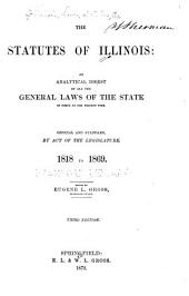 The Statutes of Illinois: an Analytical Digest of All the General Laws of the State in Force at the Present Time: Official and Standard, by Act of the Legislature, Volume 1