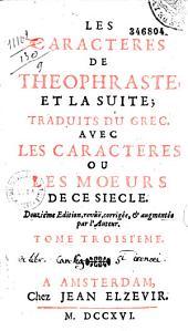 Les Caractères de Théophraste et la suite, traduits du grec, avec les Caractères ou les moeurs de ce siècle