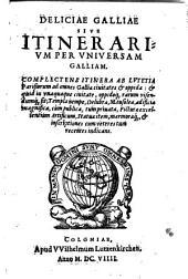 Deliciae Galliae sive Itinerarium per vniuersam Galliam: complectens itinera ab Lutetia Parisiorum ad omnes Gallia ciuitates [et] oppida ...