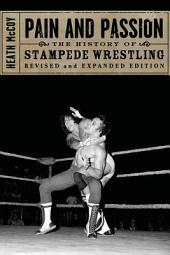 Pain and Passion: The History of Stampede Wrestling, Revised Edition