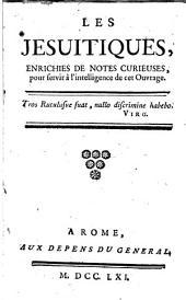 Les Jesuitiques: enrichies de notes curieuses pour servir à l'intelligence de cet ouvrage ...