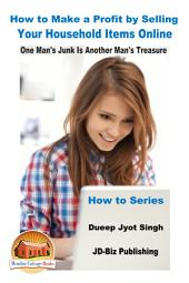 How to Make a Profit by Selling Your Household Items Online - One Man's Junk Is Another Man's Treasure
