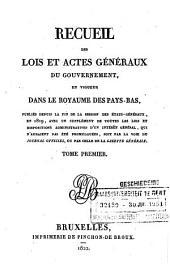 Recueil des lois et actes géneraux du gouvernement, en vigueur dans le Royaume des Pays-Bas: Volume1
