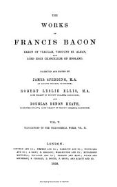 The Works of Francis Bacon, Baron of Verulam, Viscount St. Alban, and Lord High Chancellor of England: Translations of the philosophical works