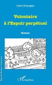 Volontaire à l'Espoir perpétuel: Roman