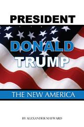President Donald Trump: The New America