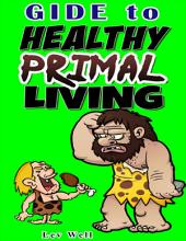 Guide to Healthy Primal Living