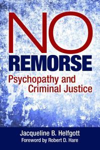 No Remorse  Psychopathy and Criminal Justice