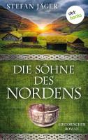 Die S  hne des Nordens  Die Silberkessel Saga   Band 1 PDF