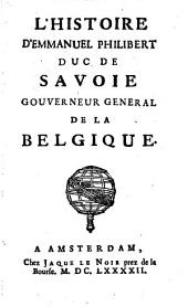 L' Histoire d'Emmanuel Philibert duc de Savoie ...