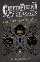 The Empire of the Ants  Cryptofiction Classics   Weird Tales of Strange Creatures  PDF
