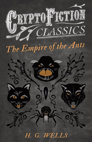 The Empire of the Ants  Cryptofiction Classics   Weird Tales of Strange Creatures