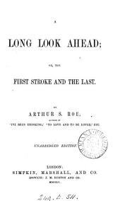 A long look ahead; or, The first stroke and the last. Unabridged ed