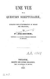 Une vue de la question scripturaire ou quelques mots d'affirmation au milieu des négations