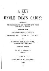 A key to Uncle Tom's cabin: Presenting the original facts and documents upon which the story is founded. Together with corroborative statements verifying the truth of the work, Volume 1