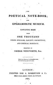 The poetical note-book; and epigrammatic museum. Selected by G. Wentworth