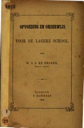 Opvoeding en onderwijs: voor de lagere school, Volume 1