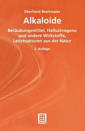Alkaloide: Betäubungsmittel, Halluzinogene und andere Wirkstoffe, Leitstrukturen aus der Natur, Ausgabe 2