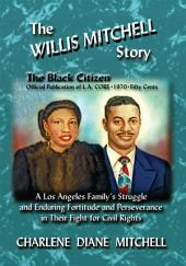 The WILLIS MITCHELL Story: A Los Angeles Family's Struggle and Enduring Fortitude and Perseverance in their Fights for Civil Rights