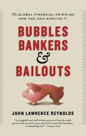 Bubbles, Bankers & Bailouts: The Global Financial Crisis and How You Can Survive It