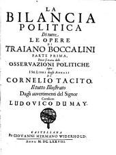 La Bilancia Politica Di Tutte Le Opere Di Traiano Boccalini: Dove si tratta delle Osservazioni Politiche Sopra I Sei Libri degli Annali Di Cornelio Tacito, Volume 1