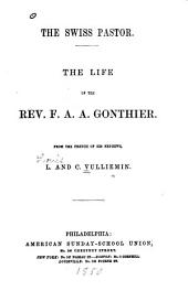 The Swiss pastor: the life of the Rev. F. A. A. Gonthier