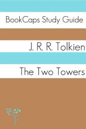 The Two Towers: Book Two of Lord of the Rings: BookCaps Study Guide
