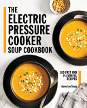 The Electric Pressure Cooker Soup Cookbook