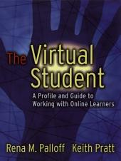 The Virtual Student: A Profile and Guide to Working with Online Learners