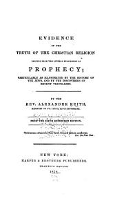 Evidence of the Truth of the Christian Religion: Derived from the Literal Fulfillment of Prophecy : Particularly as Illustrated by the History of the Jews and by the Discoveries of Recent Travellers