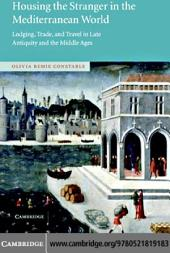 Housing the Stranger in the Mediterranean World: Lodging, Trade, and Travel in Late Antiquity and the Middle Ages