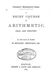 A Brief Course in Arithmetic: Oral and Written : on the Basis of Works by Benjamin Greenleaf