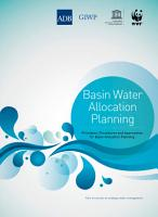 Strategic Water Management  International Experience and Practices     Vol  II     Basin Water Allocation Planning PDF