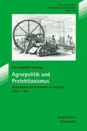 Agrarpolitik und Protektionismus: Deutschland und Frankreich im Vergleich, 1879-1914