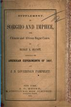 Supplement to Sorgho and Imphee  the Chinese and African Sugar Canes      containing the American experiments of 1857  also J  S  Lovering s pamphlet  concerning the domestic manufacture of sugar  etc    PDF