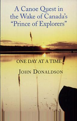 A Canoe Quest in the Wake of Canada s Prince of Explorers PDF