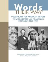Words Their Way: Vocabulary with American History, The World Before 1600 to American Imperialism (1890-1920)