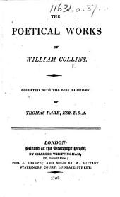 The Poetical Works of William Collins. Collated with the Best Editions: by Thomas Park