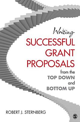 Writing Successful Grant Proposals from the Top Down and Bottom Up PDF