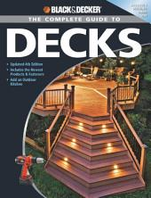 Black & Decker The Complete Guide to Decks: Updated 4th Edition, Includes the Newest Products & Fasteners, Add an Outdoor Kitchen