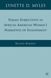 Female Subjectivity in African American Women's Narratives of Enslavement: Beyond Borders