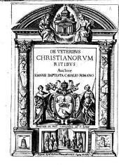 De profanis, et sacris veteribus ritibus. Auctore Ioanne Baptista Casalio Romano: De veteribus christianorum ritibus. Auctore Ioanne Baptista Casalio Romano, Volume 3