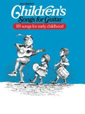 Children's Songs for Guitar: Sheet Music and Lyrics for 100 Songs on Guitar for Kids / Early Childhood