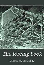 The Forcing Book: A Manual of the Cultivation of Vegetables in Glass Houses