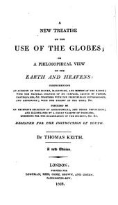 A New Treatise on the Use of the Globes, Or a Philosophical View of the Earth and Heavens