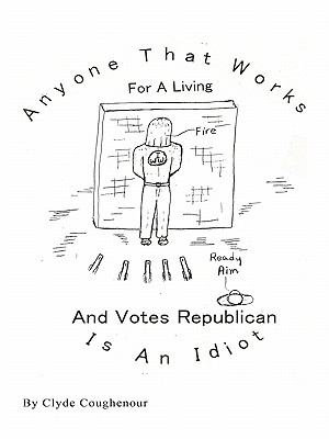 Anyone That Works for a Living and Votes Republican Is an Idiot