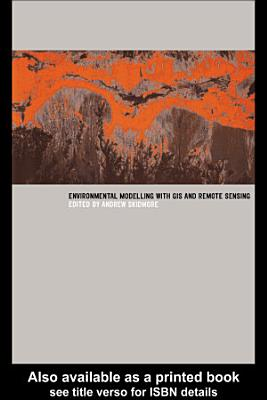 Environmental Modelling with GIS and Remote Sensing