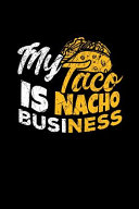 My Taco Is Nacho Business: Mexican Food Lover Themed College Ruled Lined Notebook