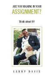 ARE YOU WALKING IN YOUR ASSIGNMENT?: Think about It!